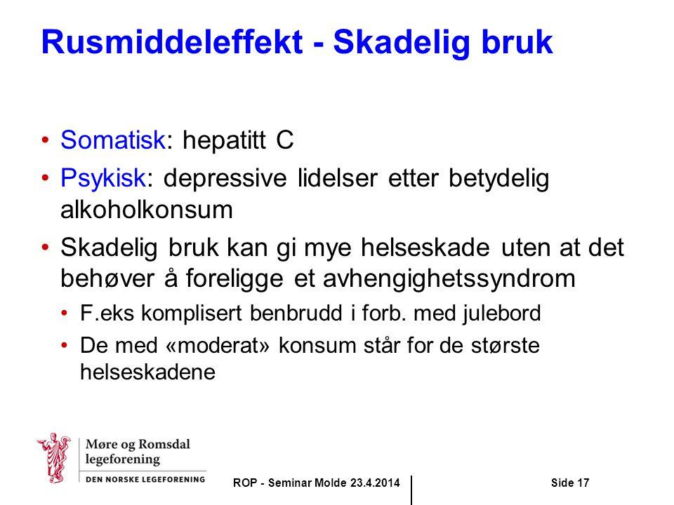 Rusmiddeleffekt - Skadelig bruk Somatisk: hepatitt C Psykisk: depressive lidelser etter betydelig alkoholkonsum Skadelig bruk kan gi mye helseskade ut