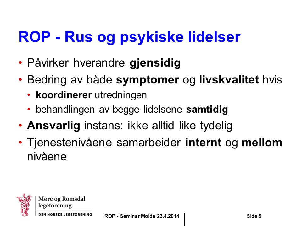 ROP - Rus og psykiske lidelser Påvirker hverandre gjensidig Bedring av både symptomer og livskvalitet hvis koordinerer utredningen behandlingen av beg