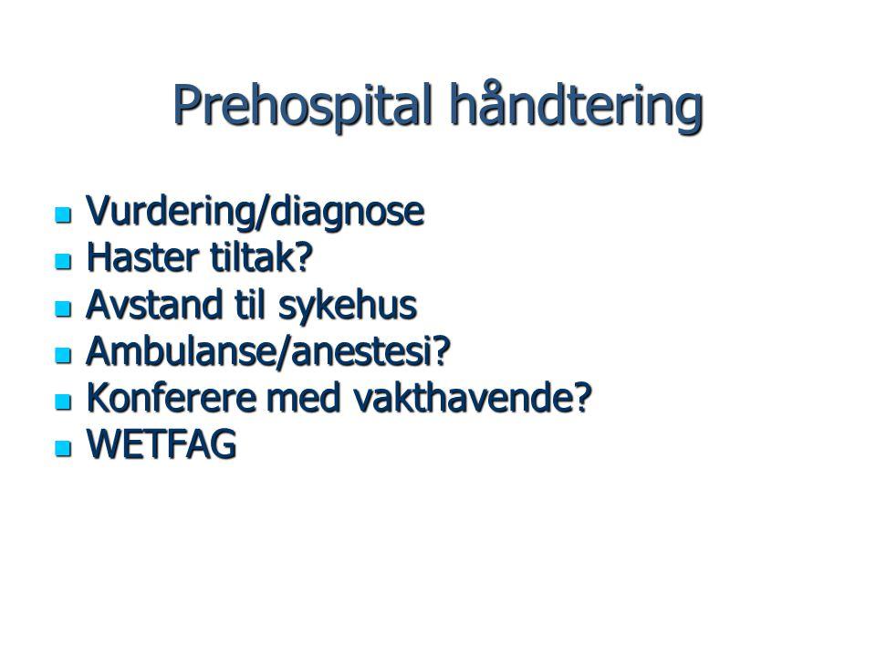 Prehospital håndtering Vurdering/diagnose Vurdering/diagnose Haster tiltak? Haster tiltak? Avstand til sykehus Avstand til sykehus Ambulanse/anestesi?