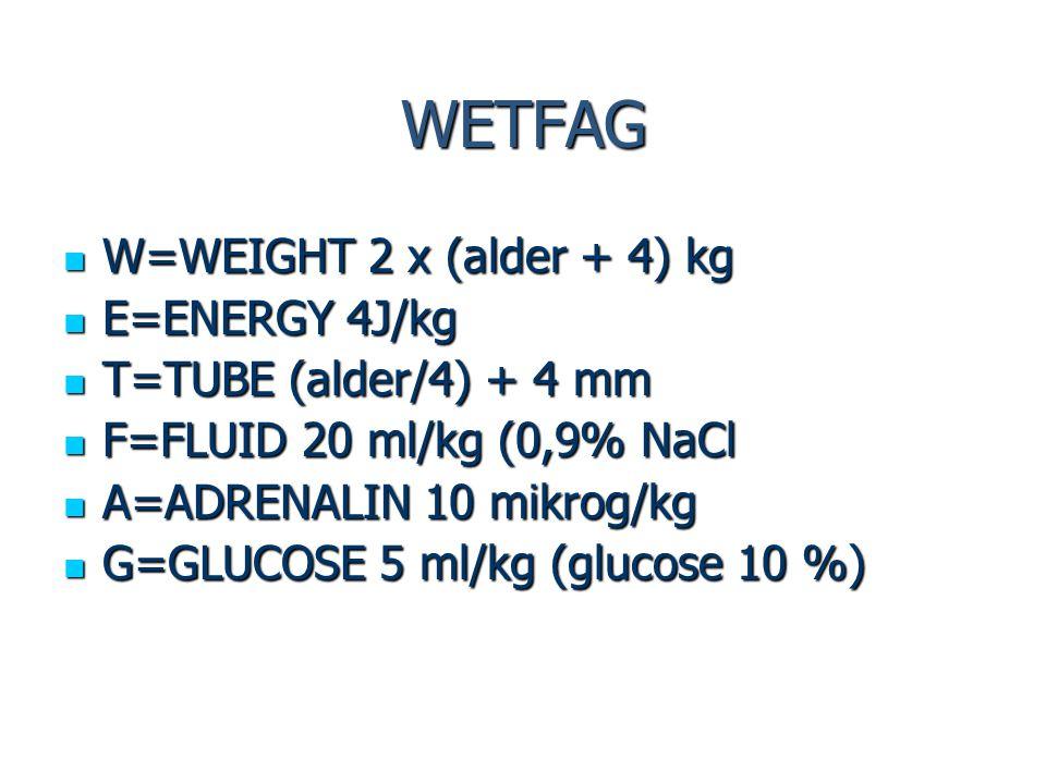 WETFAG W=WEIGHT 2 x (alder + 4) kg W=WEIGHT 2 x (alder + 4) kg E=ENERGY 4J/kg E=ENERGY 4J/kg T=TUBE (alder/4) + 4 mm T=TUBE (alder/4) + 4 mm F=FLUID 2