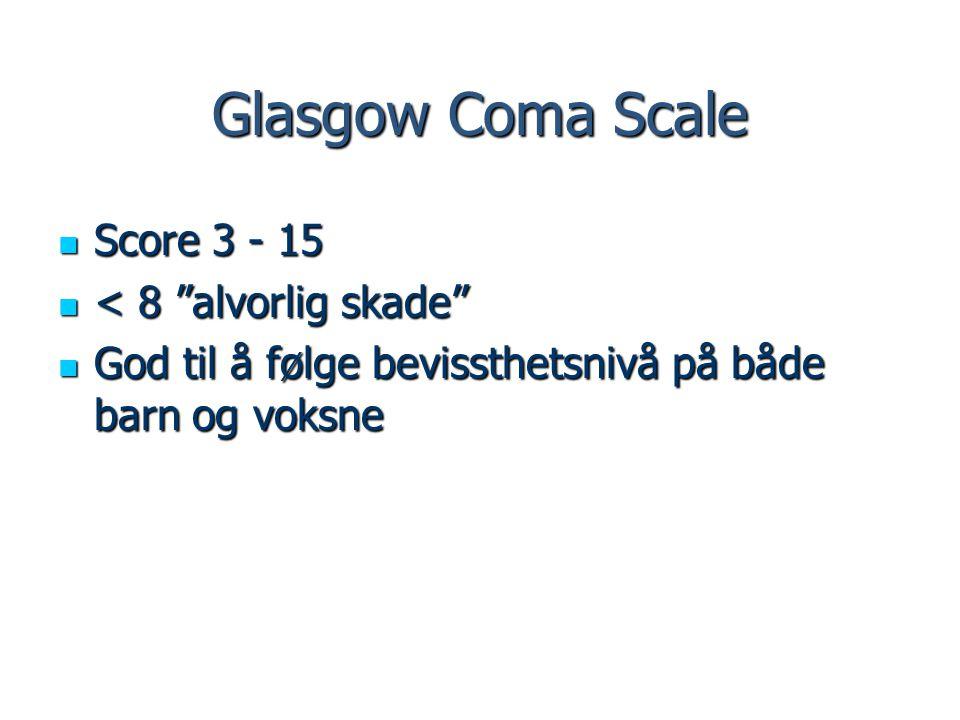 """Glasgow Coma Scale Score 3 - 15 Score 3 - 15 < 8 """"alvorlig skade"""" < 8 """"alvorlig skade"""" God til å følge bevissthetsnivå på både barn og voksne God til"""