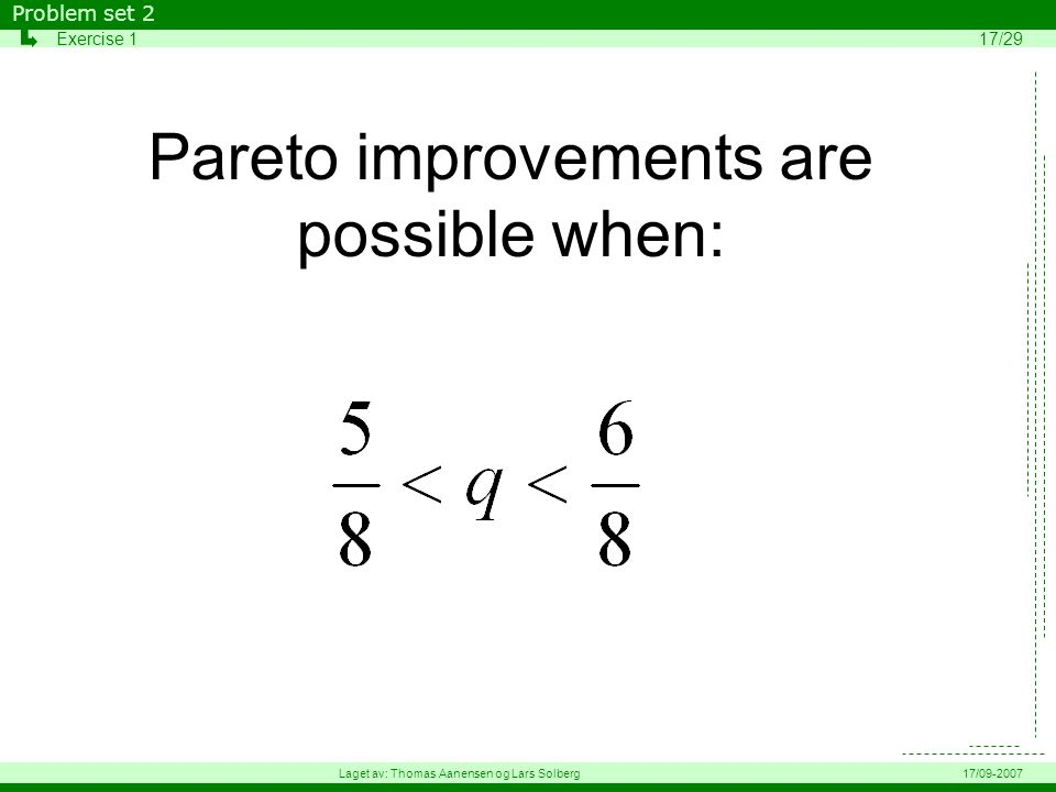 Pareto improvements are possible when: Problem set 2 Exercise 117/29 Laget av: Thomas Aanensen og Lars Solberg17/09-2007