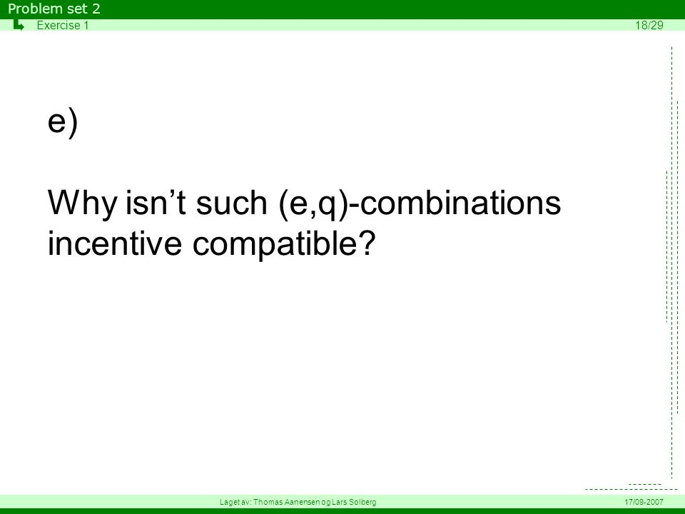 e) Why isn't such (e,q)-combinations incentive compatible? Problem set 2 Exercise 118/29 Laget av: Thomas Aanensen og Lars Solberg17/09-2007