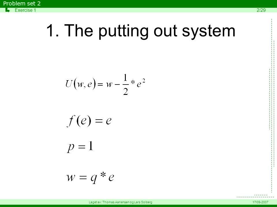 1. The putting out system Problem set 2 Exercise 12/29 Laget av: Thomas Aanensen og Lars Solberg17/09-2007