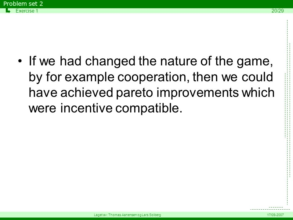 If we had changed the nature of the game, by for example cooperation, then we could have achieved pareto improvements which were incentive compatible.