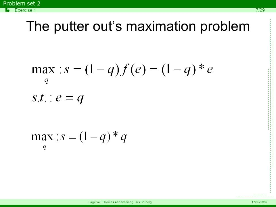 The putter out's maximation problem Problem set 2 Exercise 17/29 Laget av: Thomas Aanensen og Lars Solberg17/09-2007