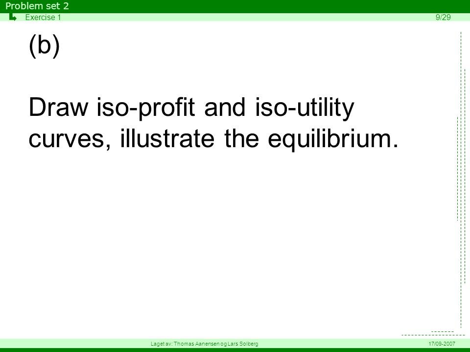 (b) Draw iso-profit and iso-utility curves, illustrate the equilibrium.