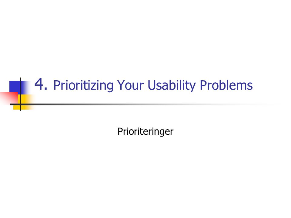 4. Prioritizing Your Usability Problems Prioriteringer