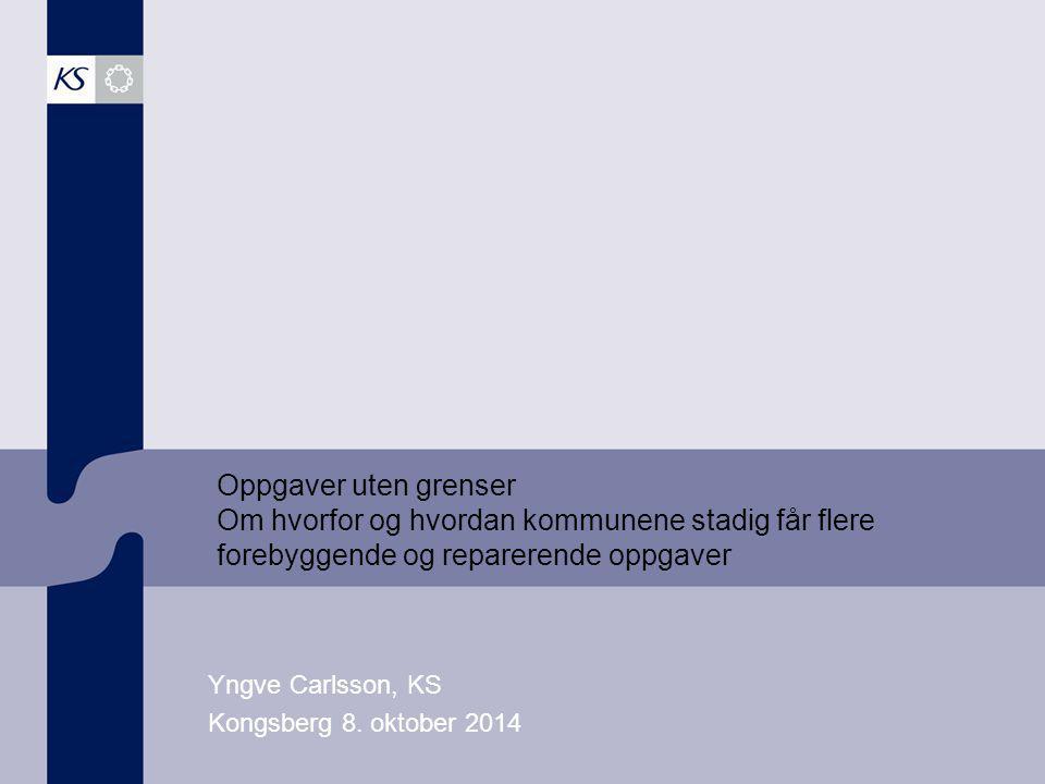 Oppgaver uten grenser Om hvorfor og hvordan kommunene stadig får flere forebyggende og reparerende oppgaver Yngve Carlsson, KS Kongsberg 8.