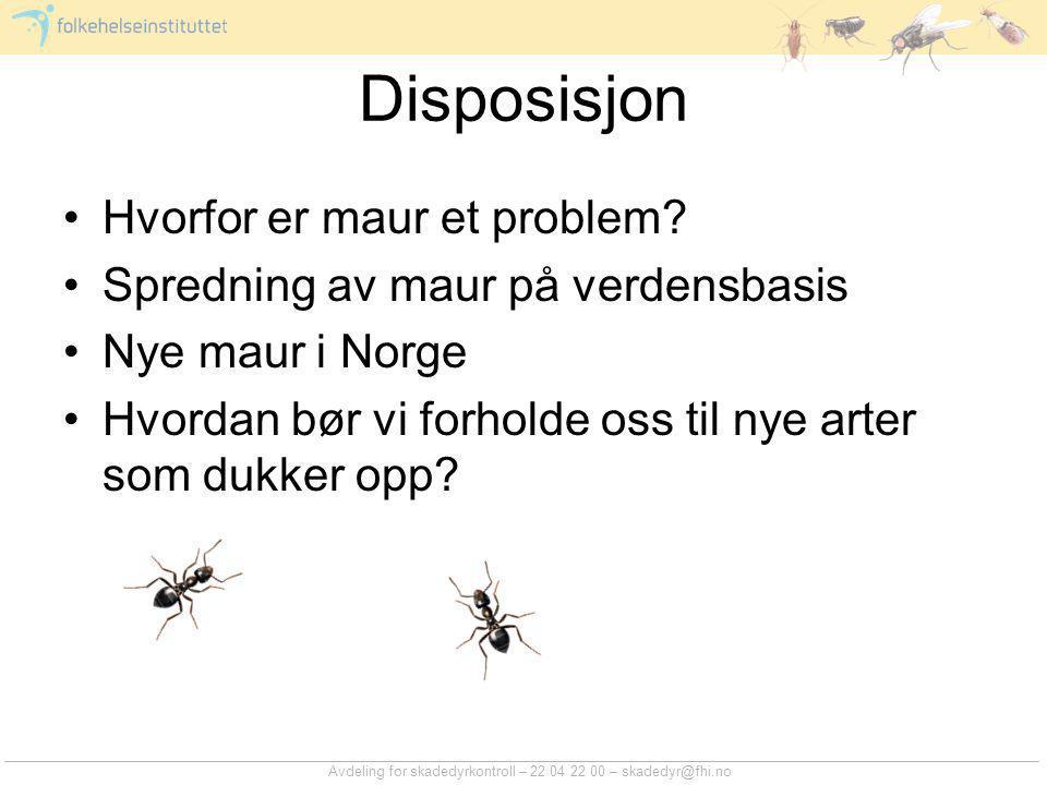 Avdeling for skadedyrkontroll – 22 04 22 00 – skadedyr@fhi.no Disposisjon Hvorfor er maur et problem? Spredning av maur på verdensbasis Nye maur i Nor