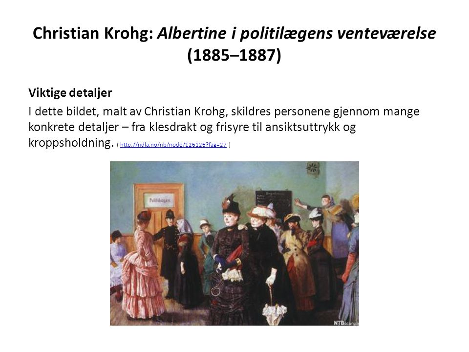 Christian Krohg: Albertine i politilægens venteværelse (1885–1887) Viktige detaljer I dette bildet, malt av Christian Krohg, skildres personene gjenno