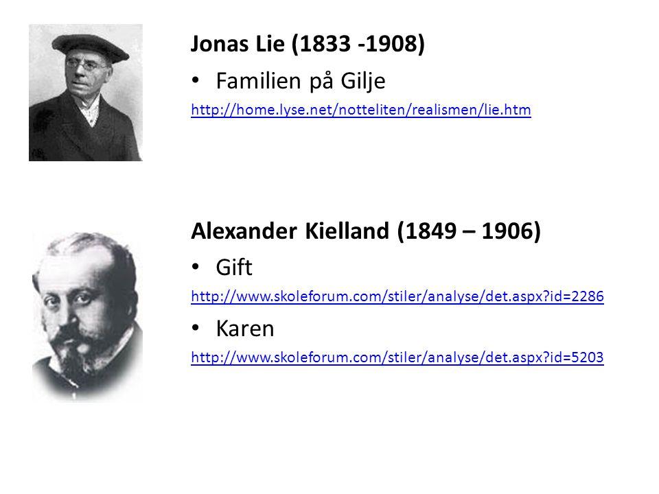 Jonas Lie (1833 -1908) Familien på Gilje http://home.lyse.net/notteliten/realismen/lie.htm Alexander Kielland (1849 – 1906) Gift http://www.skoleforum