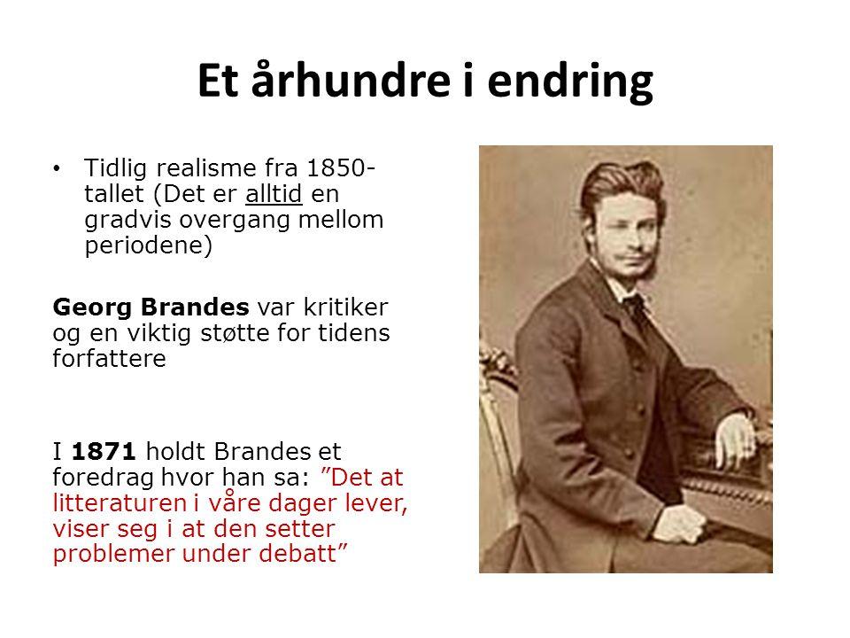 Et århundre i endring Tidlig realisme fra 1850- tallet (Det er alltid en gradvis overgang mellom periodene) Georg Brandes var kritiker og en viktig st