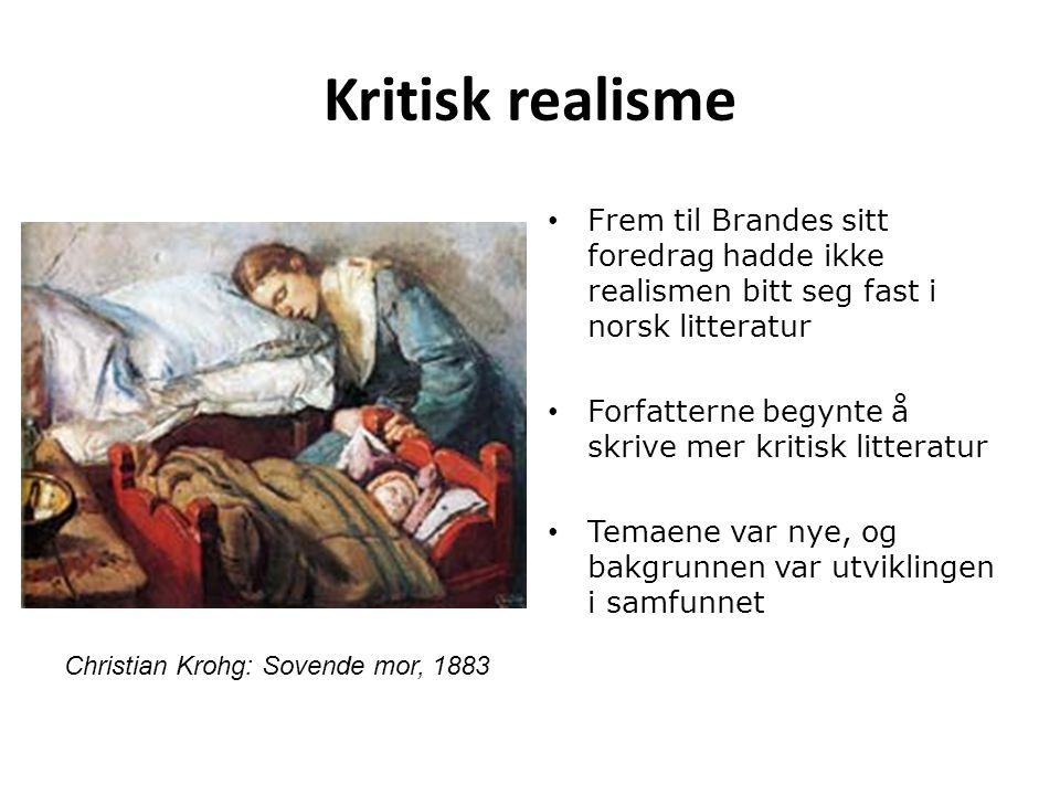 Kritisk realisme Frem til Brandes sitt foredrag hadde ikke realismen bitt seg fast i norsk litteratur Forfatterne begynte å skrive mer kritisk littera