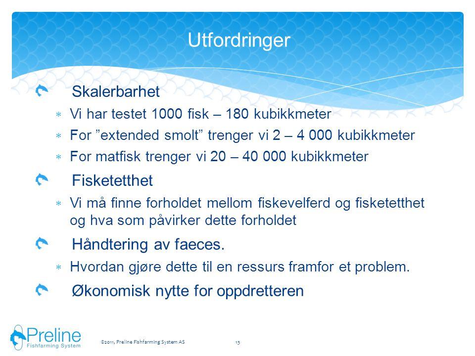 """Skalerbarhet  Vi har testet 1000 fisk – 180 kubikkmeter  For """"extended smolt"""" trenger vi 2 – 4 000 kubikkmeter  For matfisk trenger vi 20 – 40 000"""