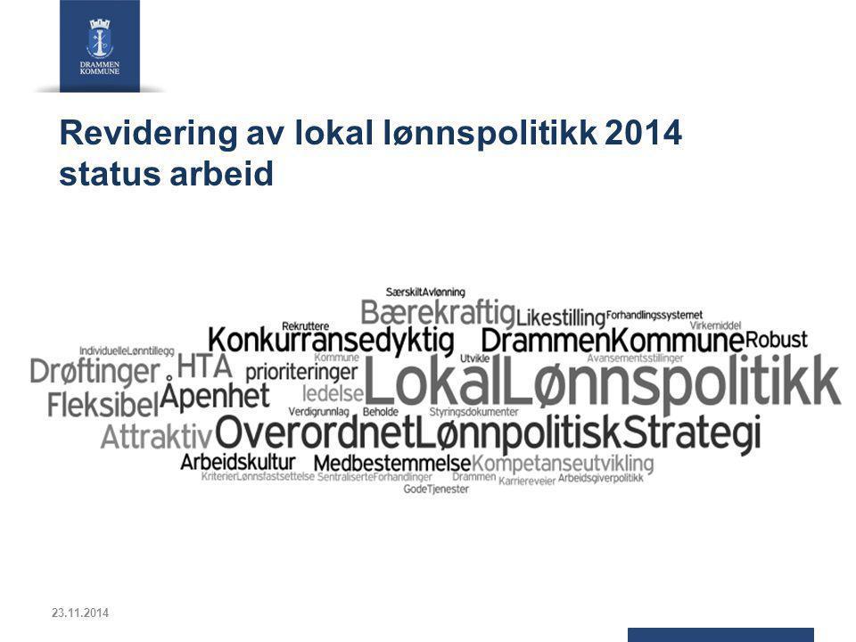 Revidering av lokal lønnspolitikk 2014 status arbeid Revidering av lokal lønnspolitikk 23.11.2014