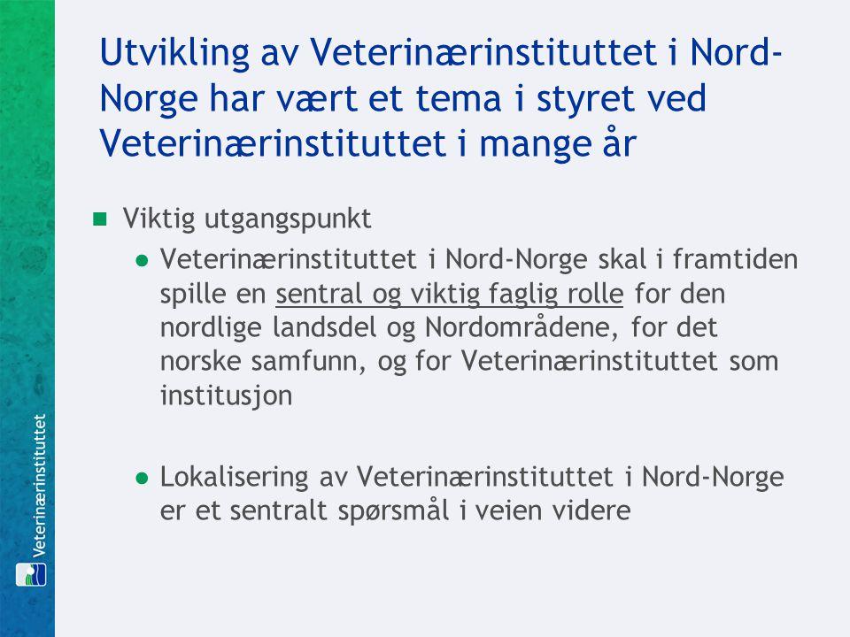 Utvikling av Veterinærinstituttet i Nord- Norge har vært et tema i styret ved Veterinærinstituttet i mange år Viktig utgangspunkt ●Veterinærinstitutte