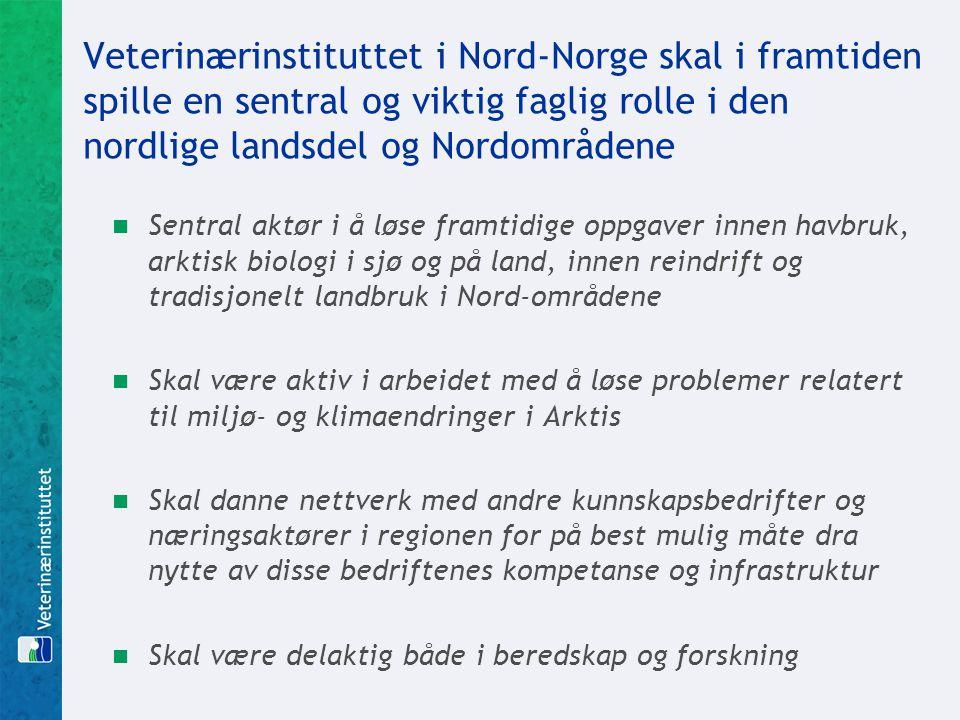 Veterinærinstituttet i Nord-Norge skal i framtiden spille en sentral og viktig faglig rolle i den nordlige landsdel og Nordområdene Sentral aktør i å