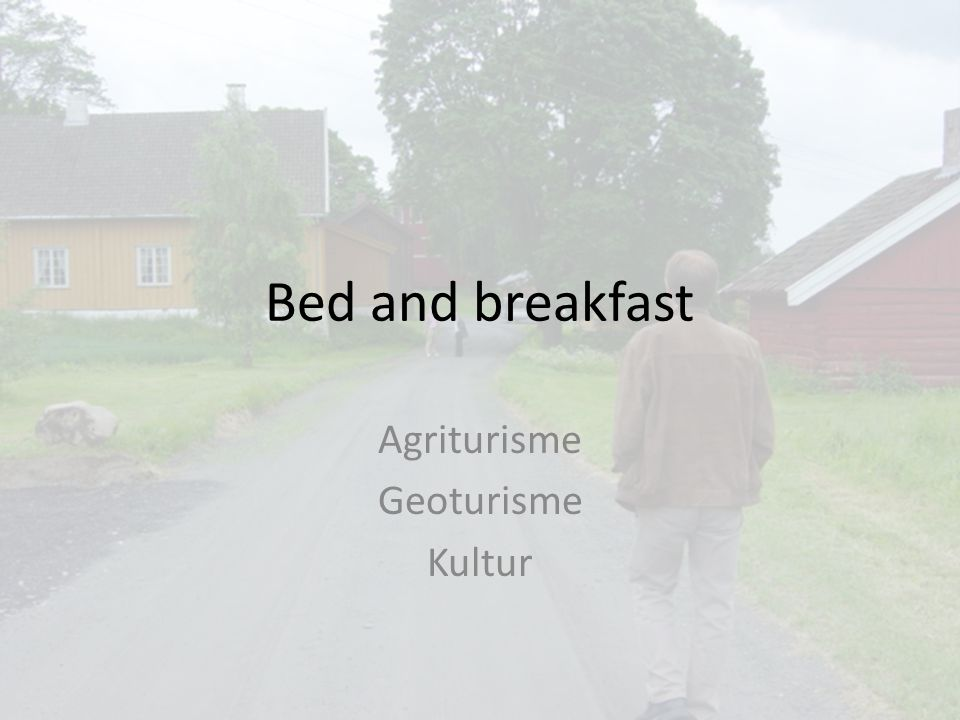 Bed and breakfast Agriturisme Geoturisme Kultur