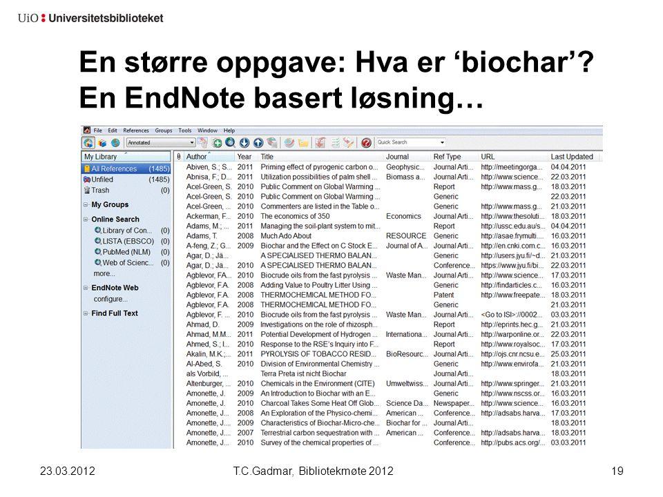 En større oppgave: Hva er 'biochar'? En EndNote basert løsning… 23.03.2012T.C.Gadmar, Bibliotekmøte 201219