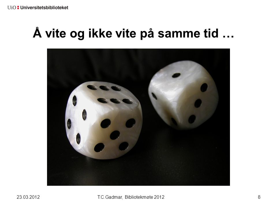 Å vite og ikke vite på samme tid … 23.03.2012T.C.Gadmar, Bibliotekmøte 20128