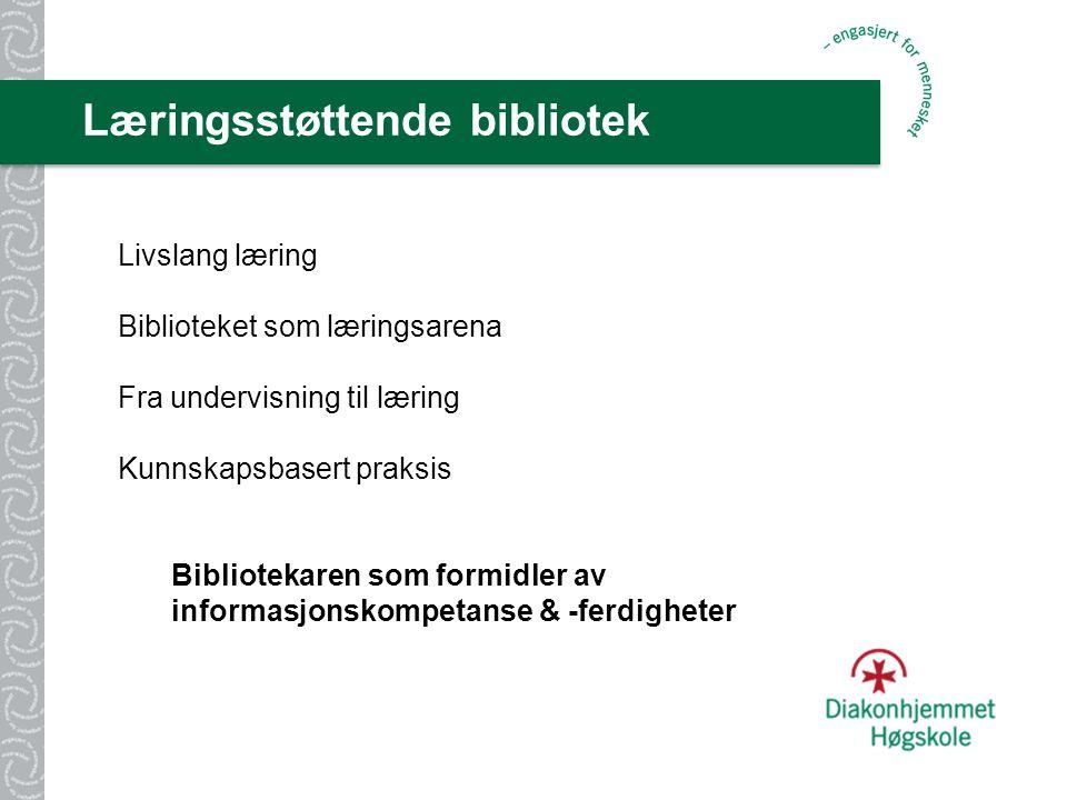Læringsstøttende bibliotek Livslang læring Biblioteket som læringsarena Fra undervisning til læring Kunnskapsbasert praksis Bibliotekaren som formidler av informasjonskompetanse & -ferdigheter
