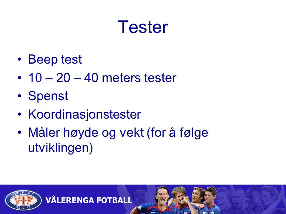 Tester Beep test 10 – 20 – 40 meters tester Spenst Koordinasjonstester Måler høyde og vekt (for å følge utviklingen)