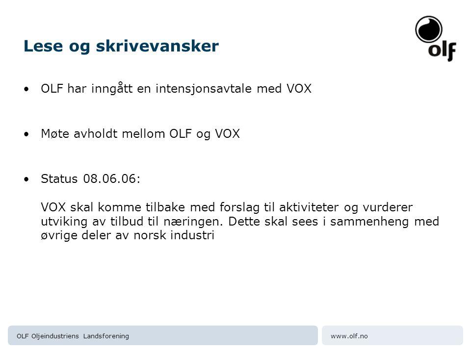 www.olf.noOLF Oljeindustriens Landsforening Lese og skrivevansker OLF har inngått en intensjonsavtale med VOX Møte avholdt mellom OLF og VOX Status 08.06.06: VOX skal komme tilbake med forslag til aktiviteter og vurderer utviking av tilbud til næringen.
