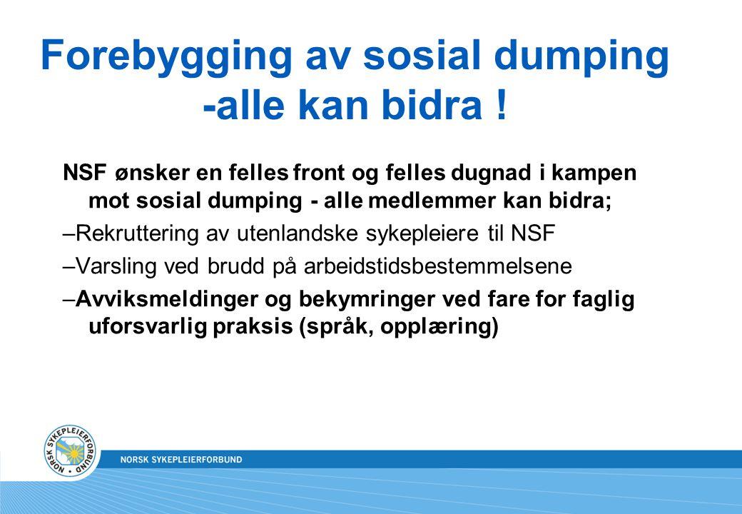 Forebygging av sosial dumping -alle kan bidra ! NSF ønsker en felles front og felles dugnad i kampen mot sosial dumping - alle medlemmer kan bidra; –R