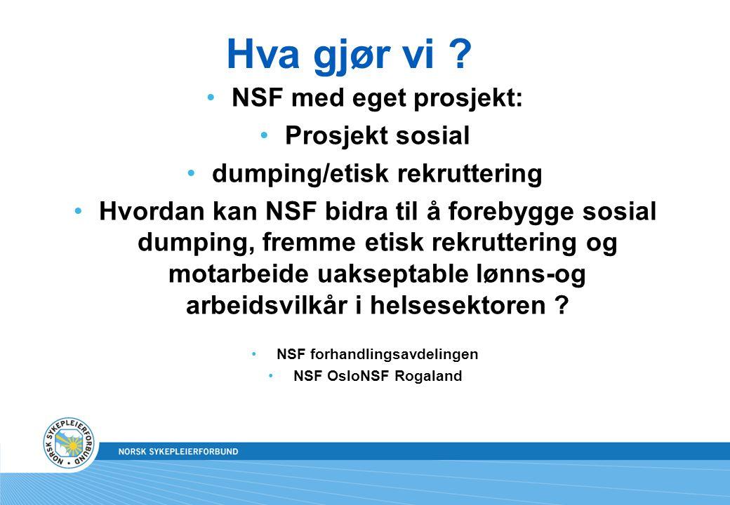 Hva gjør vi ? NSF med eget prosjekt: Prosjekt sosial dumping/etisk rekruttering Hvordan kan NSF bidra til å forebygge sosial dumping, fremme etisk rek