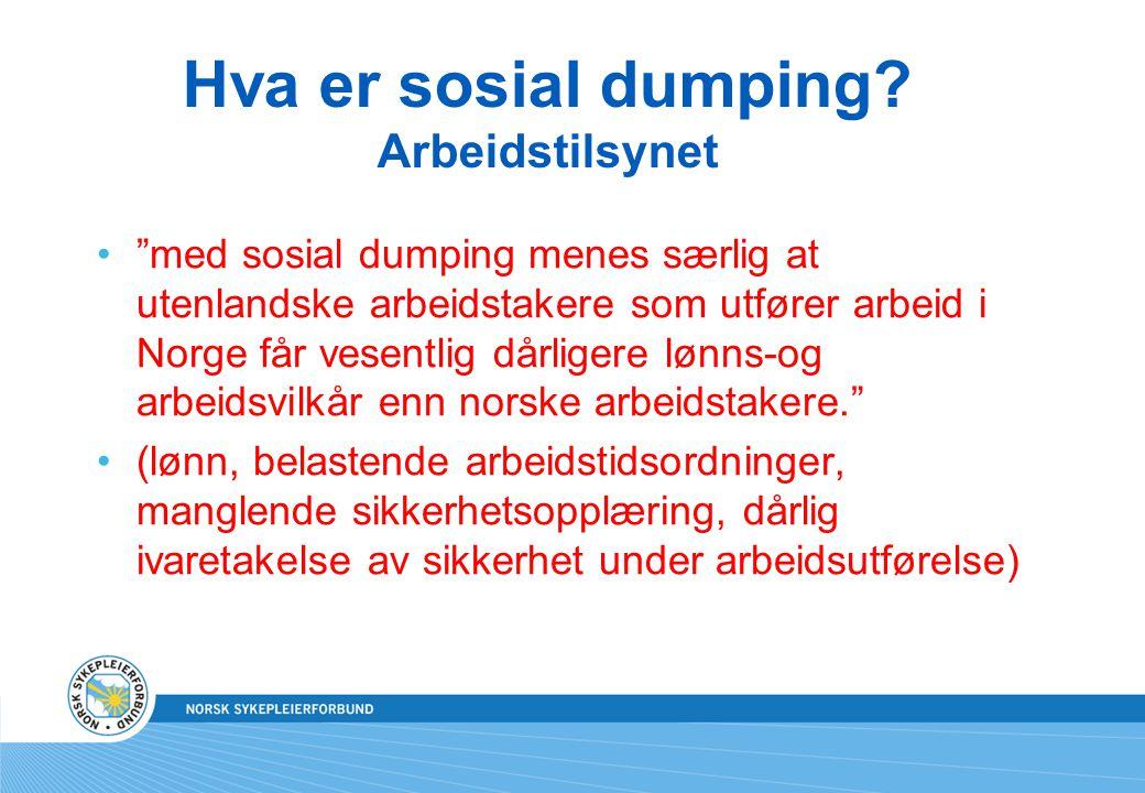 """Hva er sosial dumping? Arbeidstilsynet """"med sosial dumping menes særlig at utenlandske arbeidstakere som utfører arbeid i Norge får vesentlig dårliger"""