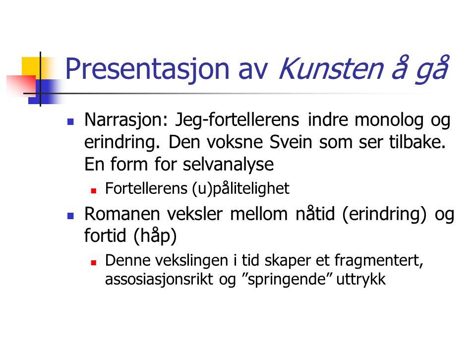 Presentasjon av Kunsten å gå Narrasjon: Jeg-fortellerens indre monolog og erindring. Den voksne Svein som ser tilbake. En form for selvanalyse Fortell