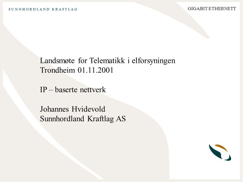 S U N N H O R D L A N D K R A F T L A G GIGABIT ETHERNETT Landsmøte for Telematikk i elforsyningen Trondheim 01.11.2001 IP – baserte nettverk Johannes Hvidevold Sunnhordland Kraftlag AS