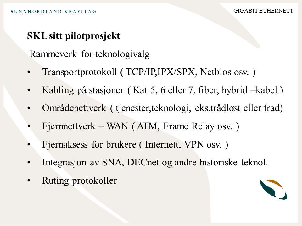 S U N N H O R D L A N D K R A F T L A G GIGABIT ETHERNETT SKL sitt pilotprosjekt Rammeverk for teknologivalg Transportprotokoll ( TCP/IP,IPX/SPX, Netbios osv.