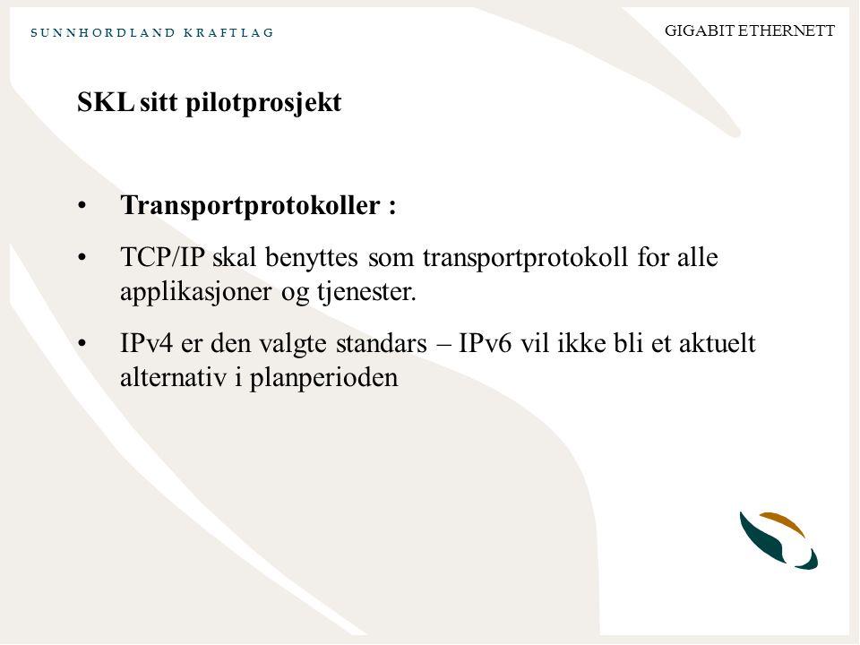 S U N N H O R D L A N D K R A F T L A G GIGABIT ETHERNETT SKL sitt pilotprosjekt Transportprotokoller : TCP/IP skal benyttes som transportprotokoll for alle applikasjoner og tjenester.