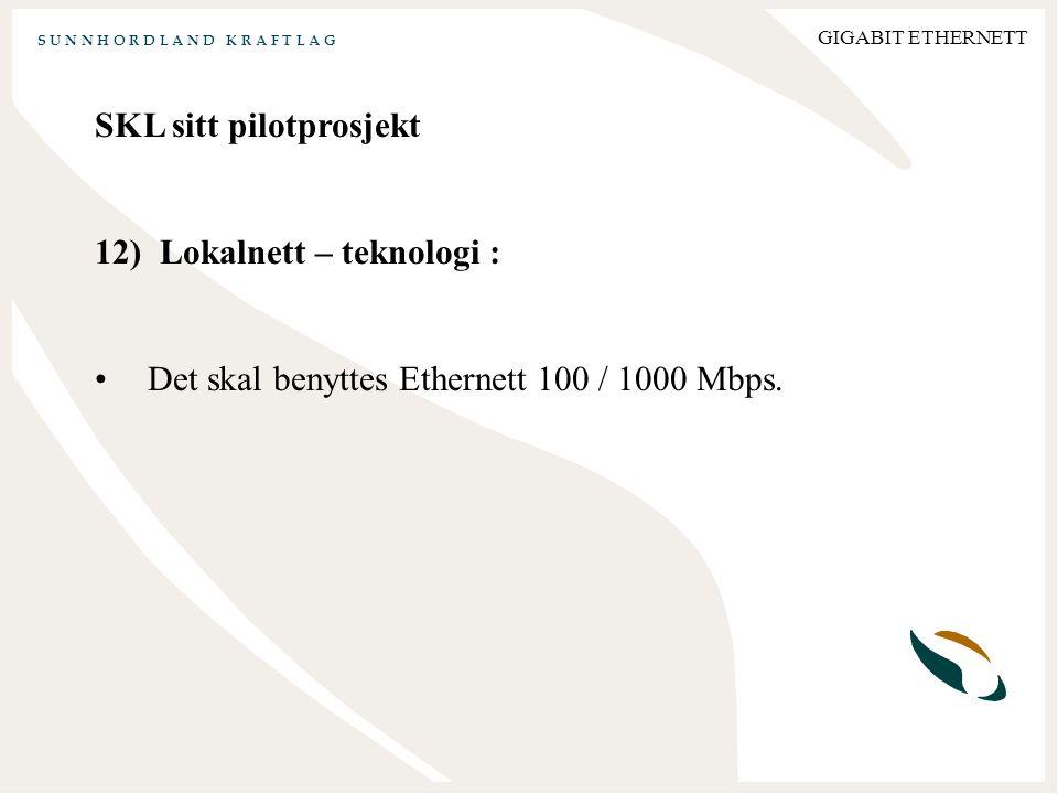 S U N N H O R D L A N D K R A F T L A G GIGABIT ETHERNETT SKL sitt pilotprosjekt 12) Lokalnett – teknologi : Det skal benyttes Ethernett 100 / 1000 Mbps.