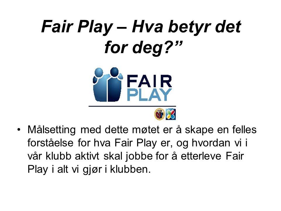 """Fair Play – Hva betyr det for deg?"""" Målsetting med dette møtet er å skape en felles forståelse for hva Fair Play er, og hvordan vi i vår klubb aktivt"""