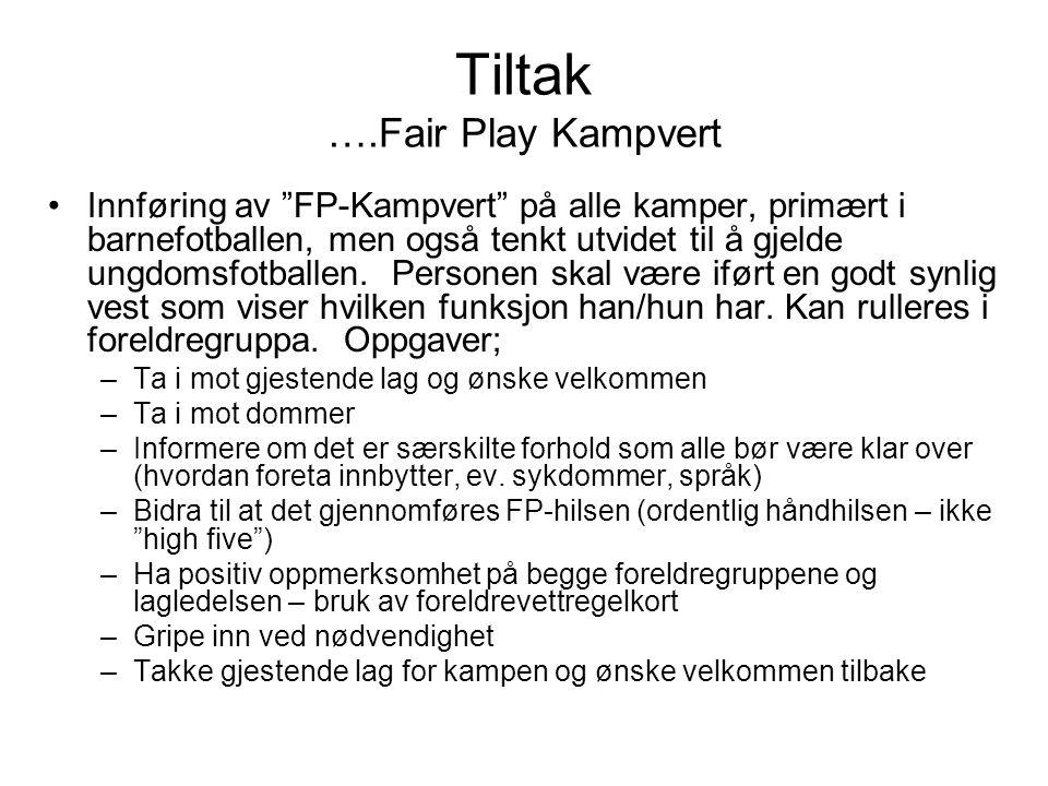 """Tiltak ….Fair Play Kampvert Innføring av """"FP-Kampvert"""" på alle kamper, primært i barnefotballen, men også tenkt utvidet til å gjelde ungdomsfotballen."""