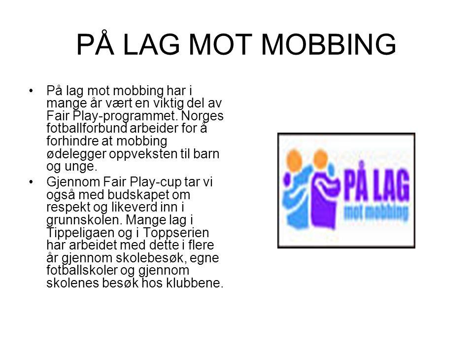 PÅ LAG MOT MOBBING På lag mot mobbing har i mange år vært en viktig del av Fair Play-programmet. Norges fotballforbund arbeider for å forhindre at mob