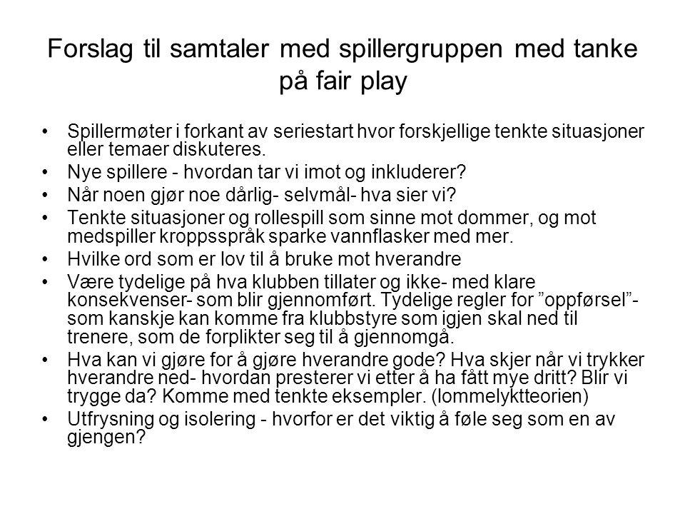 Forslag til samtaler med spillergruppen med tanke på fair play Spillermøter i forkant av seriestart hvor forskjellige tenkte situasjoner eller temaer