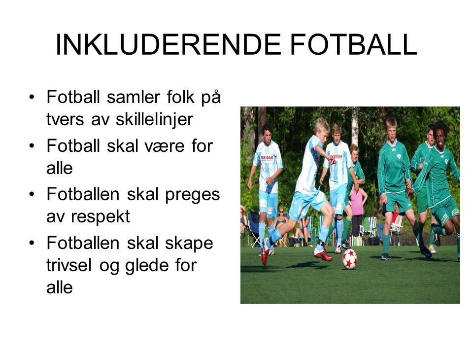 INKLUDERENDE FOTBALL Fotball samler folk på tvers av skillelinjer Fotball skal være for alle Fotballen skal preges av respekt Fotballen skal skape tri