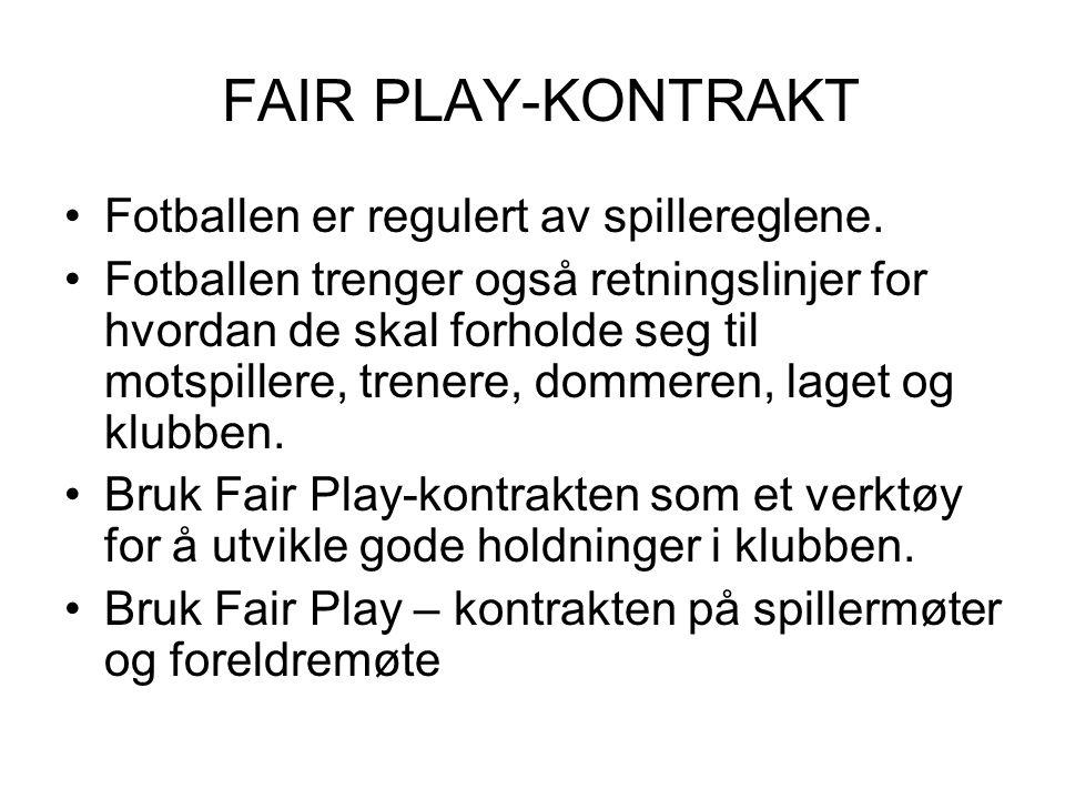 FAIR PLAY-KONTRAKT Fotballen er regulert av spillereglene. Fotballen trenger også retningslinjer for hvordan de skal forholde seg til motspillere, tre