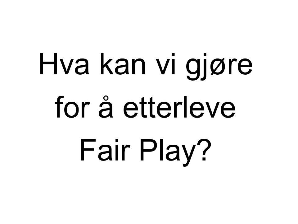 Hva kan vi gjøre for å etterleve Fair Play?