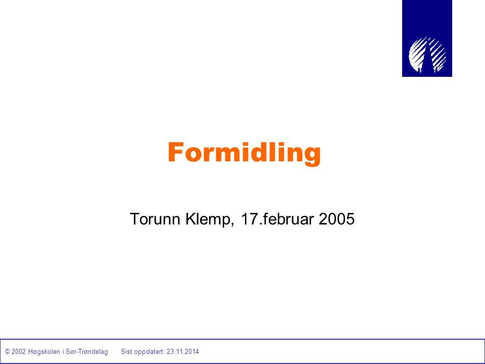 © 2002 Høgskolen i Sør-Trøndelag Sist oppdatert: 23.11.2014 Formidling Torunn Klemp, 17.februar 2005