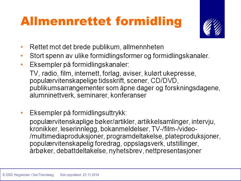 © 2002 Høgskolen i Sør-Trøndelag Sist oppdatert: 23.11.2014 Allmennrettet formidling Rettet mot det brede publikum, allmennheten Stort spenn av ulike