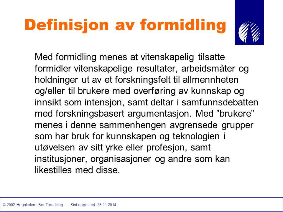 © 2002 Høgskolen i Sør-Trøndelag Sist oppdatert: 23.11.2014 Definisjon av formidling Med formidling menes at vitenskapelig tilsatte formidler vitenska