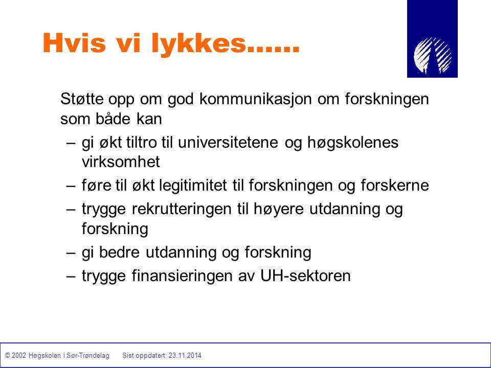 © 2002 Høgskolen i Sør-Trøndelag Sist oppdatert: 23.11.2014 Hvis vi lykkes…… Støtte opp om god kommunikasjon om forskningen som både kan –gi økt tiltr