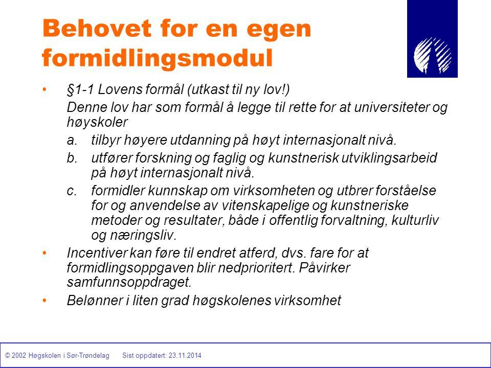 © 2002 Høgskolen i Sør-Trøndelag Sist oppdatert: 23.11.2014 Behovet for en egen formidlingsmodul §1-1 Lovens formål (utkast til ny lov!) Denne lov har