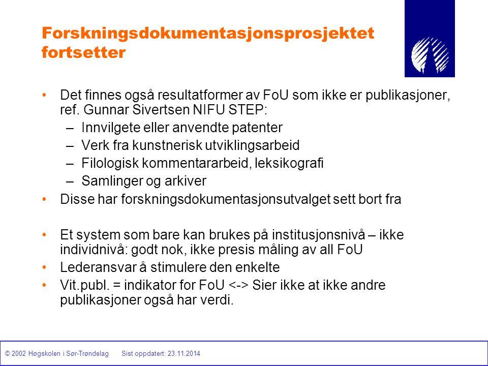 © 2002 Høgskolen i Sør-Trøndelag Sist oppdatert: 23.11.2014 Forskningsdokumentasjonsprosjektet fortsetter Det finnes også resultatformer av FoU som ik