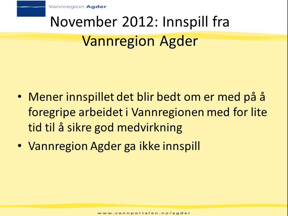 November 2012: Innspill fra Vannregion Agder Mener innspillet det blir bedt om er med på å foregripe arbeidet i Vannregionen med for lite tid til å si